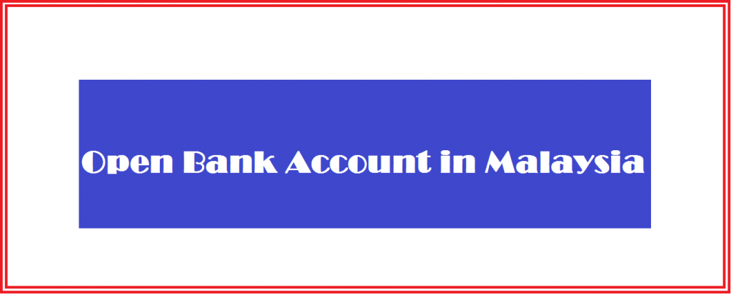 How to open bank account in Malaysia as foreigner