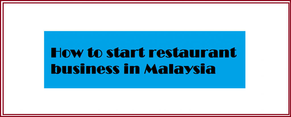 How to start restaurant business in Malaysia