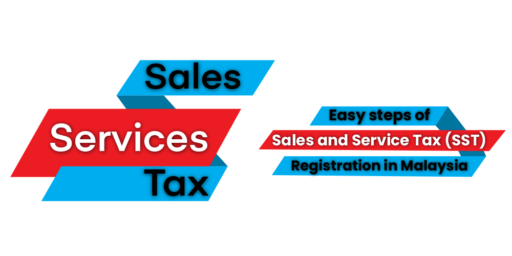 Easy steps of Sales and Service Tax SST registration Malaysia