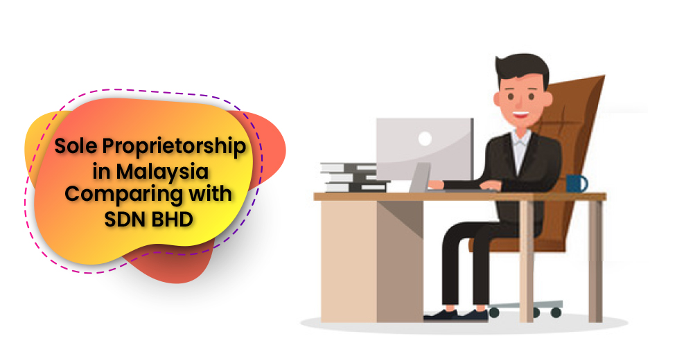 Sole Proprietorship Malaysia - Difference between Sole Proprietorship and SDN BHD
