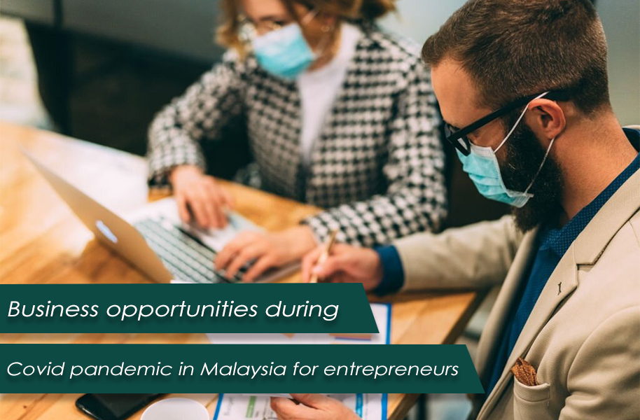 Business opportunities during Covid pandemic in Malaysia for entrepreneurs